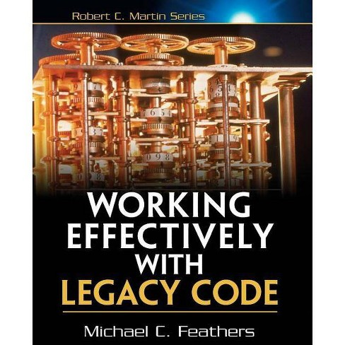 Working Effectively with Legacy Code - (Robert C. Martin) by  Michael Feathers (Paperback) - image 1 of 1