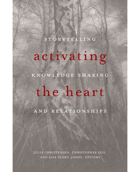 Activating the Heart : Storytelling, Knowledge Sharing, and Relationship -  (Paperback) - image 1 of 1
