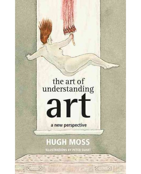 Art of Understanding Art : A New Perspective (Hardcover) (Hugh Moss) - image 1 of 1