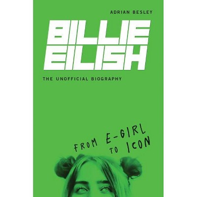 Billie Eilish, the Unofficial Biography - by  Adrian Besley (Hardcover)