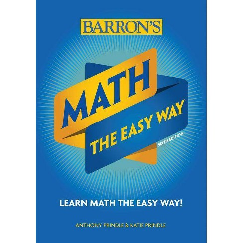 Math: The Easy Way - (Barron's Easy Way) 6 Edition by  Anthony Prindle & Katie Prindle (Paperback) - image 1 of 1