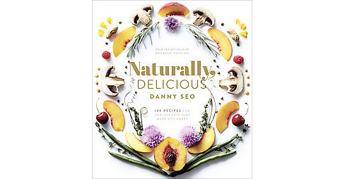 Naturally, Delicious : 100 Recipes for Healthy Eats That Make You Happy (Hardcover) (Danny Seo) - image 1 of 1