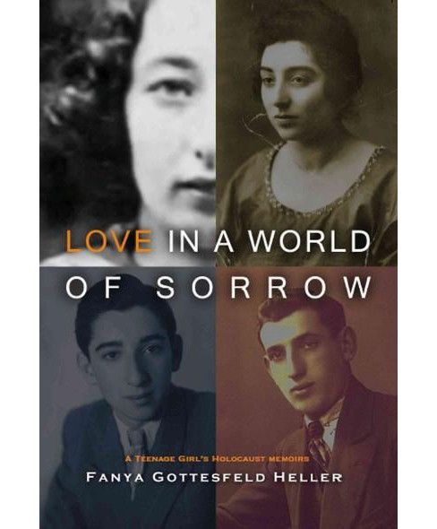 Love in a World of Sorrow : A Teenage Girl's Holocaust Memoirs (Paperback) (Fanya Gottesfeld Heller) - image 1 of 1