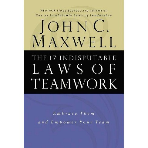 The 17 Indisputable Laws of Teamwork - by  John C Maxwell (Hardcover) - image 1 of 1