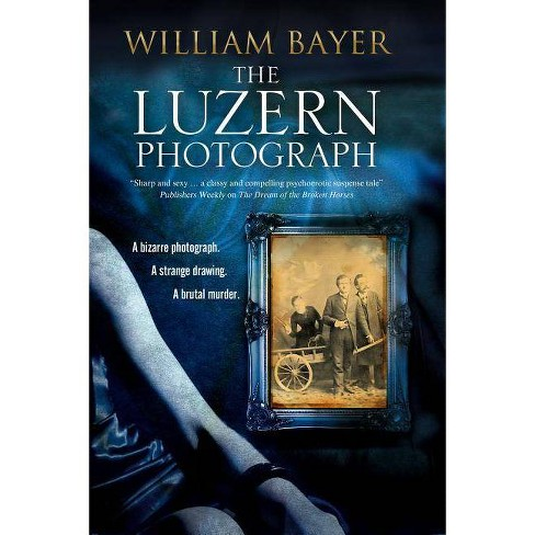 The Luzern Photograph - by  William Bayer (Hardcover) - image 1 of 1