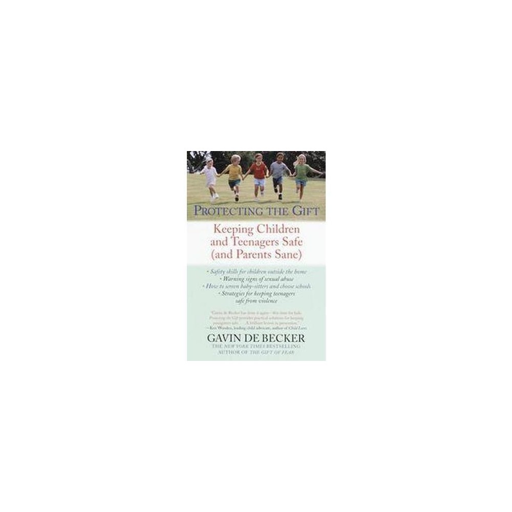 Protecting the Gift : Keeping Children and Teenagers Safe (And Parents Sane) (Reprint) (Paperback)