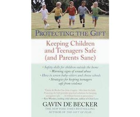 Protecting the Gift : Keeping Children and Teenagers Safe (And Parents Sane) (Reprint) (Paperback) - image 1 of 1