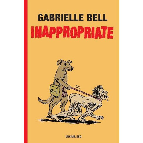 Inappropriate - by  Gabrielle Bell (Hardcover) - image 1 of 1