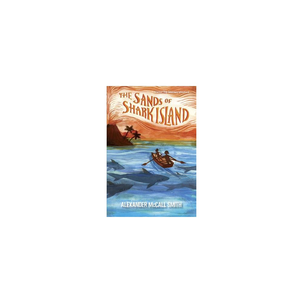 Sands of Shark Island - (School Ship Tobermory) by Alexander McCall Smith (Hardcover)