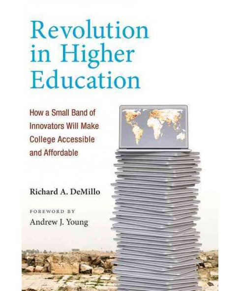 Revolution in Higher Education : How a Small Band of Innovators Will Make College Accessible and - image 1 of 1