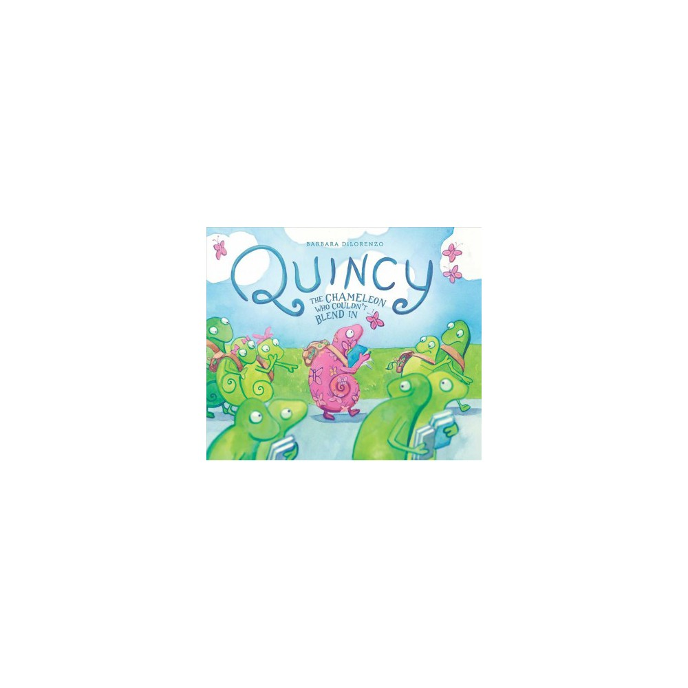 Quincy : The Chameleon Who Couldn't Blend In - by Barbara Dilorenzo (School And Library)