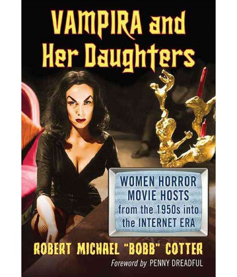 Vampira and Her Daughters : Women Horror Movie Hosts from the 1950s into the Internet Era (Paperback) - image 1 of 1