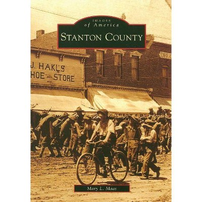 Stanton County - (Images of America (Arcadia Publishing)) by  Mary L Maas (Paperback)