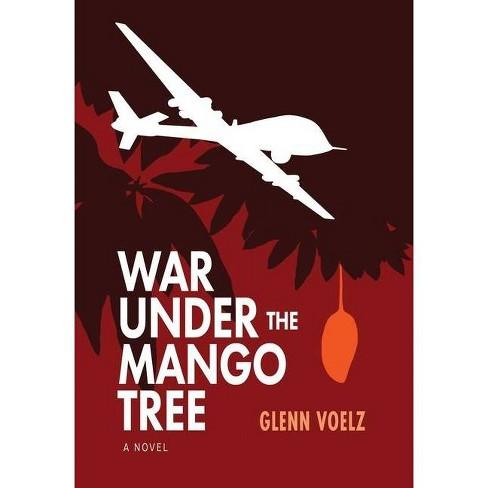 War Under the Mango Tree - by  Glenn Voelz (Hardcover) - image 1 of 1