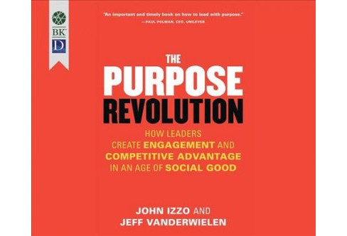 Purpose Revolution : How Leaders Create Engagement and Competitive Advantage in an Age of Social Good - image 1 of 1