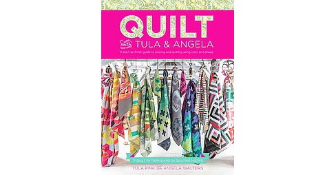 Quilt With Tula & Angela : A Start-to-Finish Guide to Piecing and Quilting Using Color and Shape - image 1 of 1