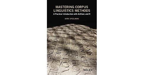 Mastering Corpus Linguistics Methods : A Practical Introduction With Antconc and R (Hardcover) (Dirk - image 1 of 1