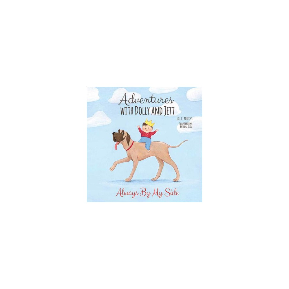 Adventures with Dolly and Jett : Always By My Side - by Jill E. Robbins (Hardcover)