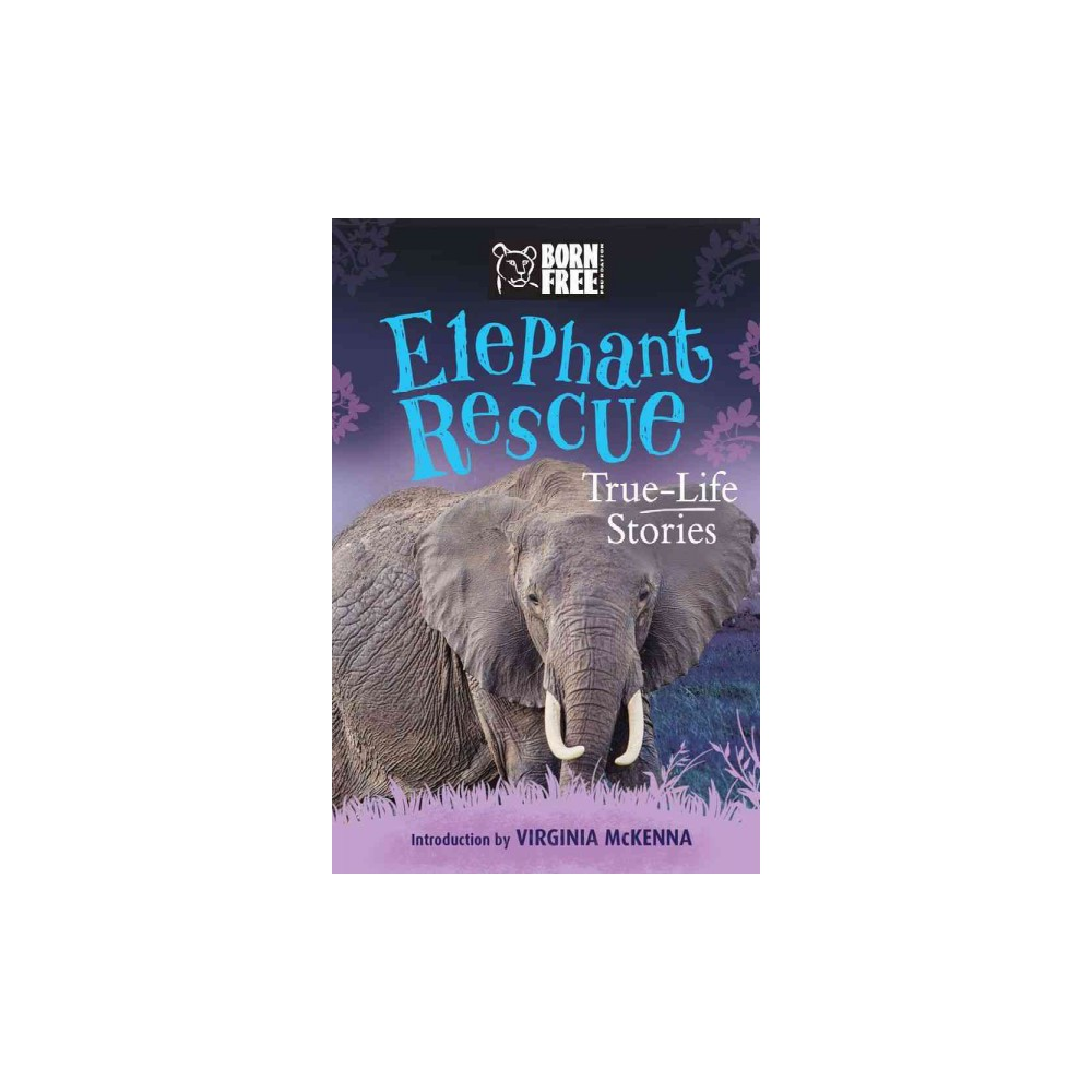 Elephant Rescue : True-Life Story - (Born Free) by Louisa Leaman (Paperback)