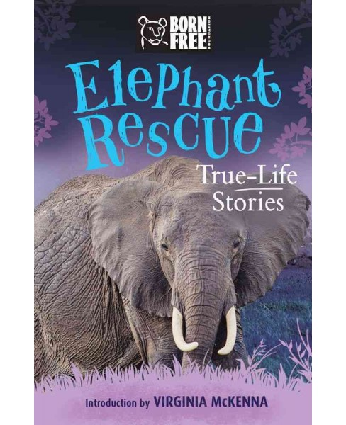 Elephant Rescue : True-Life Story -  (Born Free) by Louisa Leaman (Paperback) - image 1 of 1