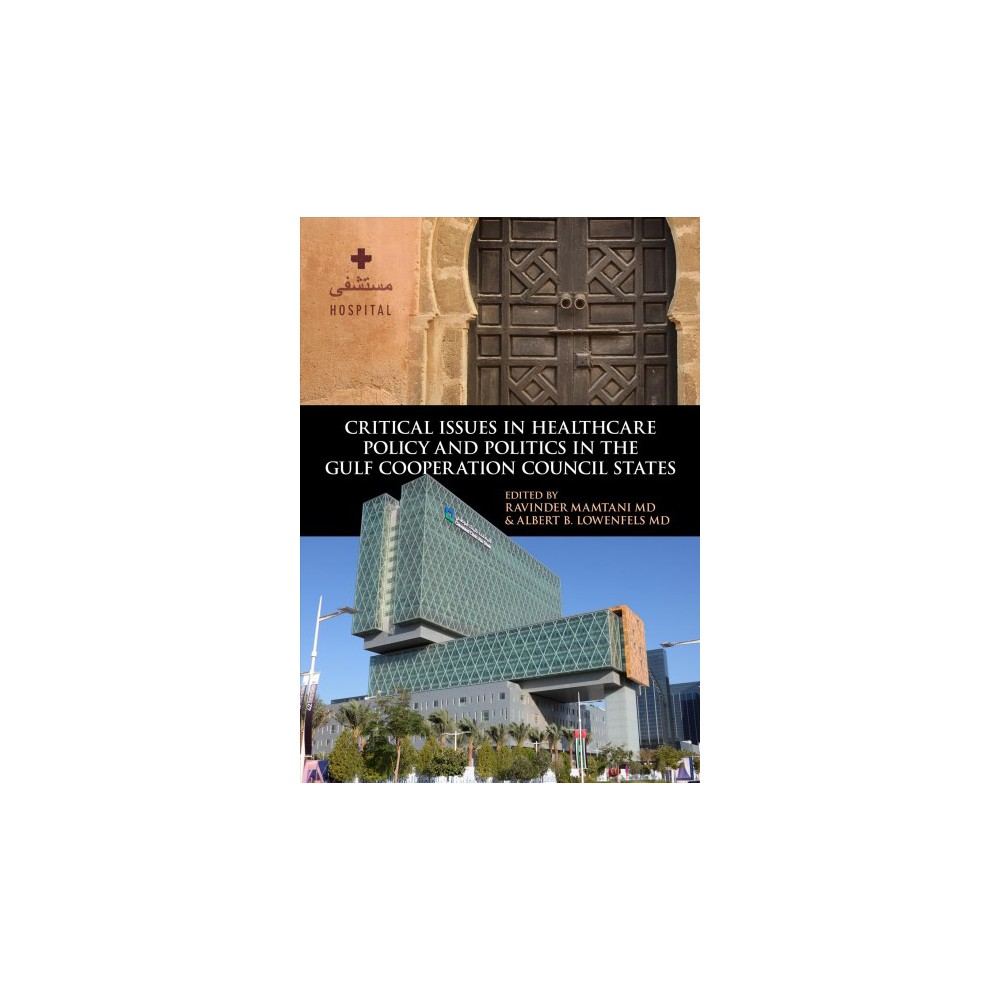 Critical Issues in Healthcare Policy and Politics in the Gulf Cooperation Council States (Hardcover)