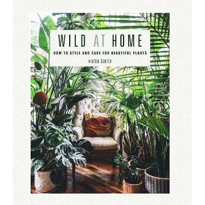 Wild at Home - by Hilton Carter (Hardcover)