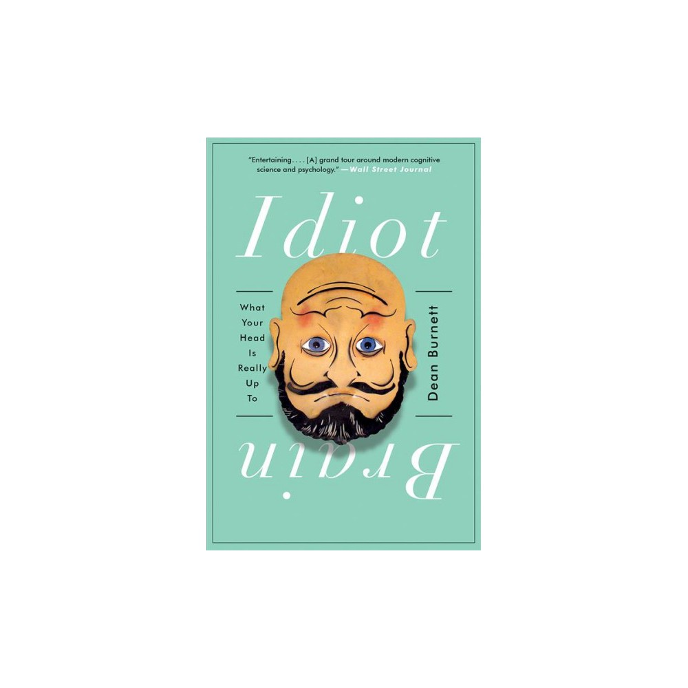 Idiot Brain : What Your Head Is Really Up to (Reprint) (Paperback) (Dean Burnett)
