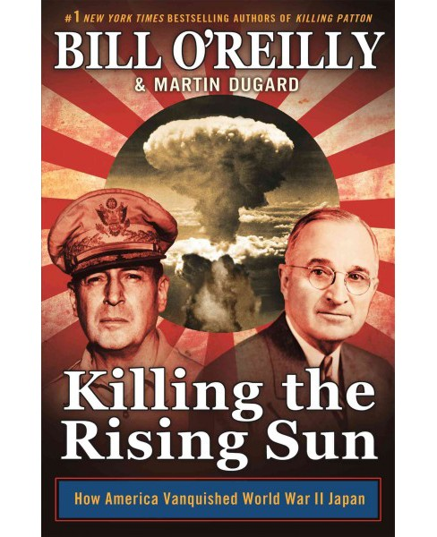 Killing the Rising Sun: How America Vanquished World War II Japan (Hardcover) (Bill O'Reilly & Martin Dugard) - image 1 of 1