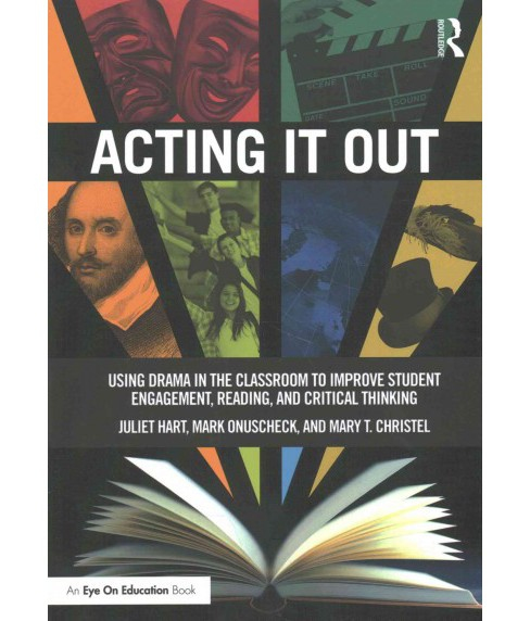 Acting It Out : Using Drama in the Classroom to Improve Student Engagement, Reading, and Critical - image 1 of 1