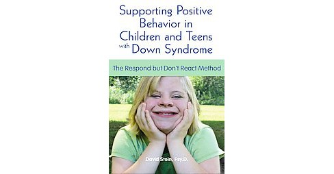Supporting Positive Behavior in Children and Teens With Down Syndrome : The Respond but Don't React - image 1 of 1