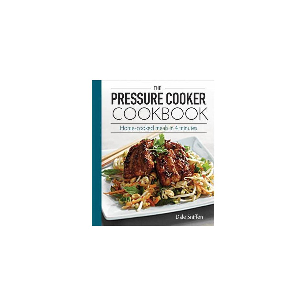 The Pressure Cooker Cookbook - by Dale Sniffen (Paperback)