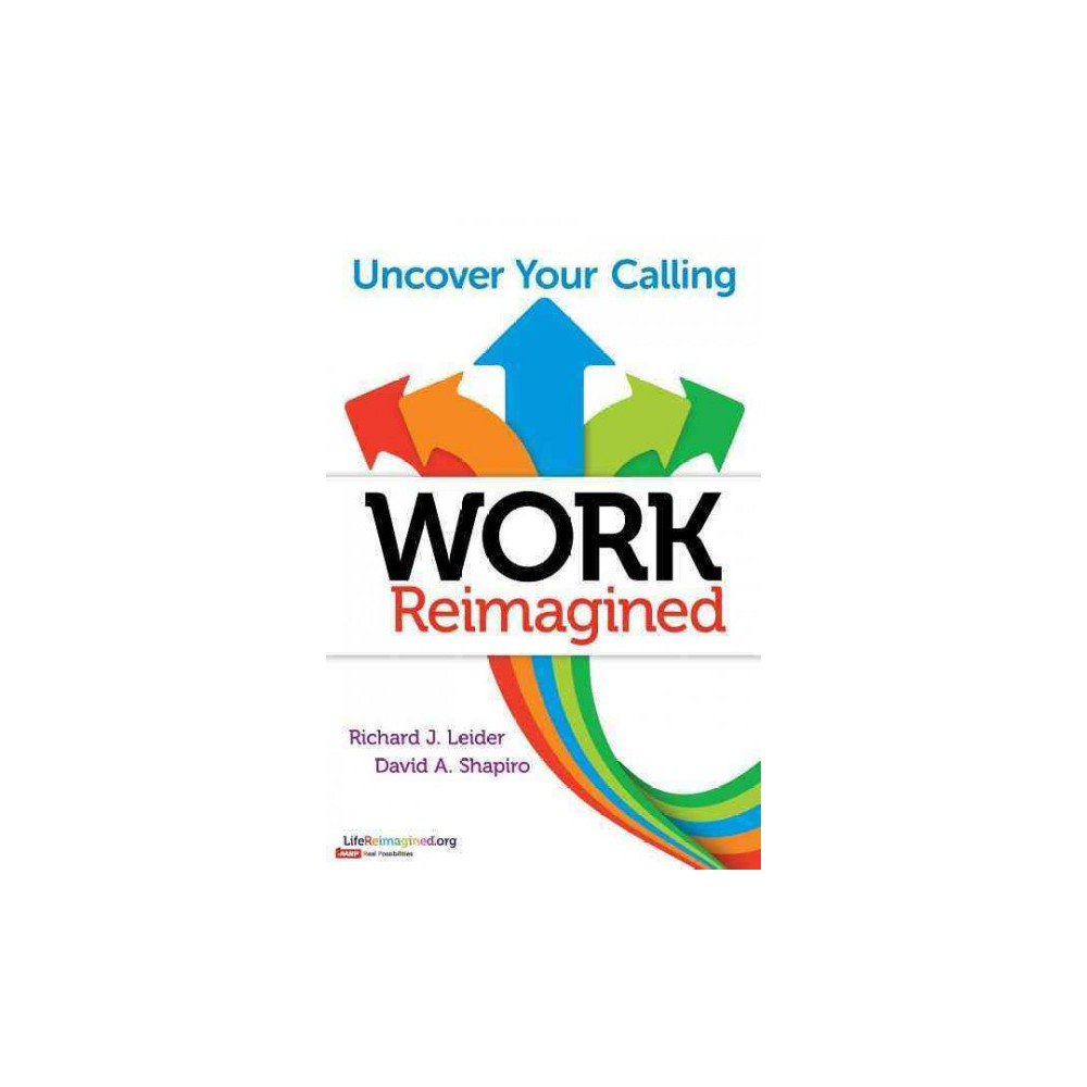Work Reimagined : Uncover Your Calling (Paperback) (Richard J. Leider & David A. Shapiro)