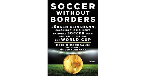 Soccer Without Borders : Jurgen Klinsmann, Coaching the U.S. Men's National Soccer Team and the Quest - image 1 of 1