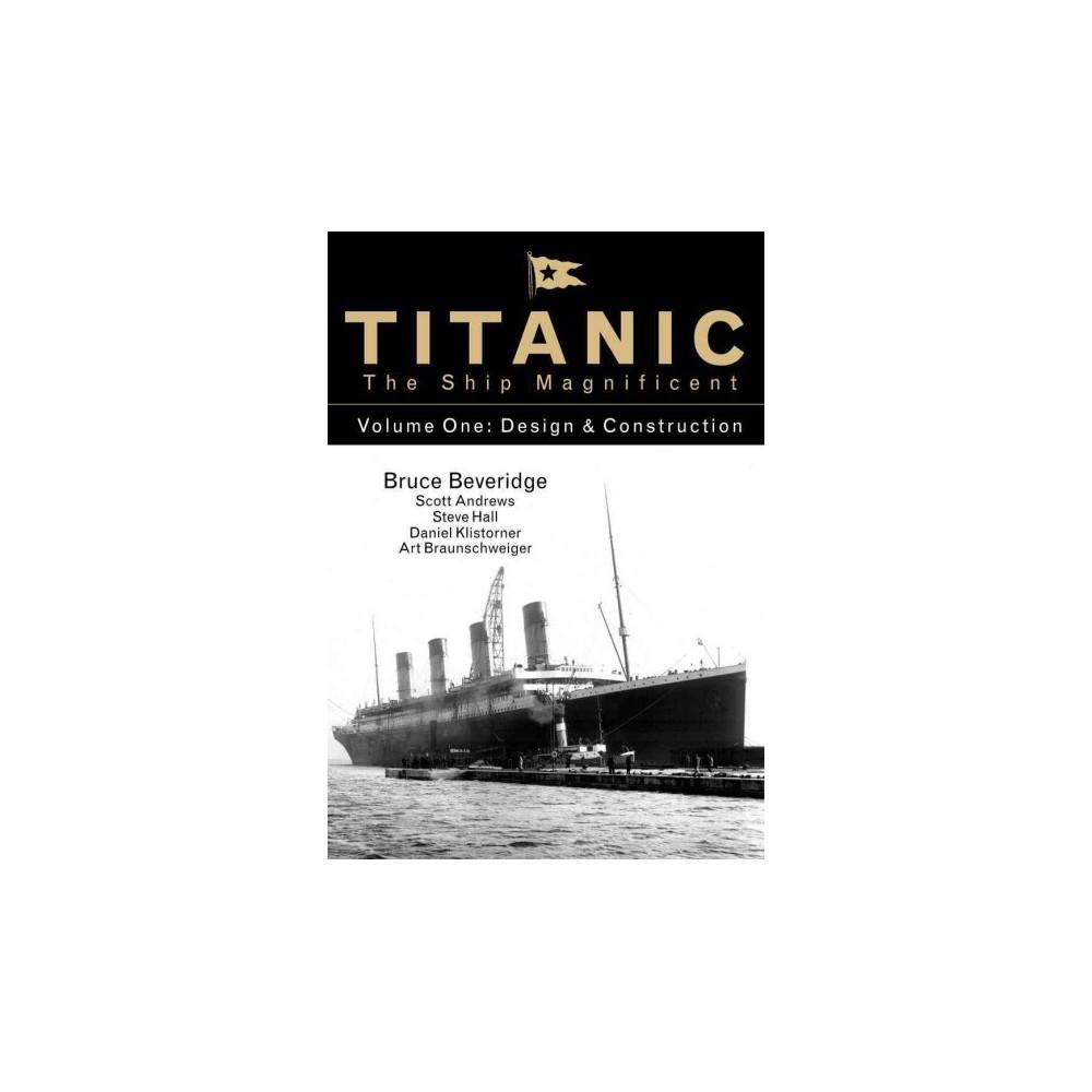 Titanic the Ship Magnificent : Design & Construction (Vol 1) (Hardcover) (Bruce Beveridge & Scott