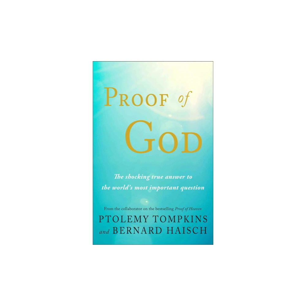 Proof of God : The Shocking True Answer to the World's Most Important Question (Paperback) (Ptolemy