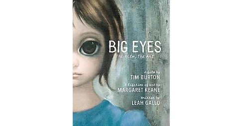 Big Eyes : The Film, the Art (Hardcover) (Leah Gallo) - image 1 of 1