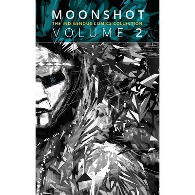Moonshot: The Indigenous Comics Collection (Volume 2) - by  Hope Nicholson (Paperback)