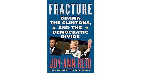 Fracture : Barack Obama, the Clintons, and the Racial Divide (Hardcover) (Joy-Ann Reid) - image 1 of 1