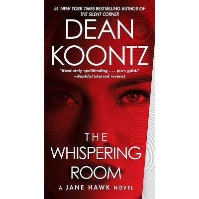 Whispering Room: A Jane Hawk Novel 03/27/2018 - by Dean Koontz (Paperback)