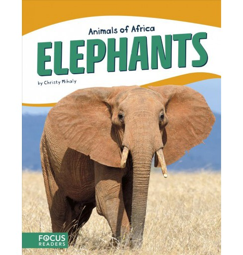 Elephants -  (Animals of Africa) by Christy Mihaly (Hardcover) - image 1 of 1