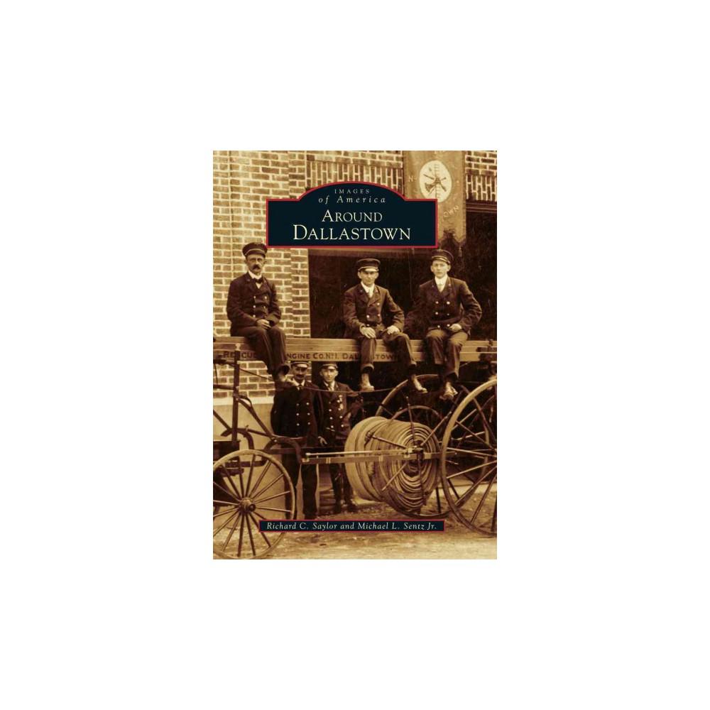 Around Dallastown (Paperback) (Richard C. Saylor & Jr. Michael L. Sentz)