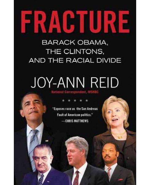 Fracture : Barack Obama, the Clintons, and the Racial Divide (Reprint) (Paperback) (Joy-Ann Reid) - image 1 of 1