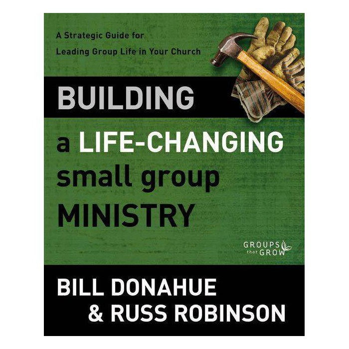 Building a Life-Changing Small Group Ministry - (Groups That Grow) by  Bill Donahue & Russ G Robinson - image 1 of 1