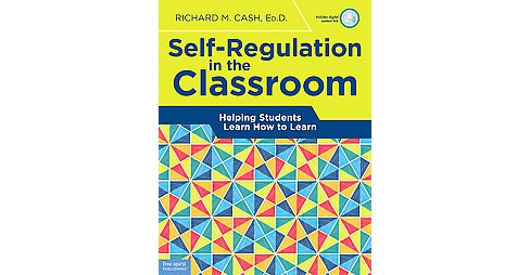 Self-Regulation in the Classroom : Helping Students Learn How to Learn (Paperback) (Richard M. Cash) - image 1 of 1
