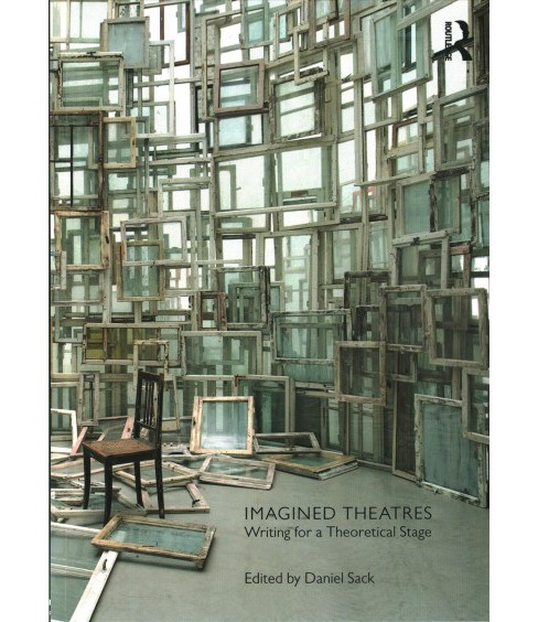 Imagined Theatres : Writing for a Theoretical Stage (Paperback) - image 1 of 1