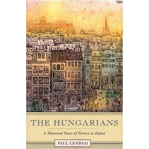 The Hungarians - by  Paul Lendvai (Paperback) - image 1 of 1