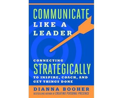 Communicate Like a Leader : Connecting Strategically to Coach, Inspire, and Get Things Done (Paperback) - image 1 of 1