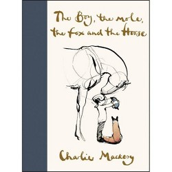 The Boy, the Mole, the Fox and the Horse - by Charlie Mackesy (Hardcover)