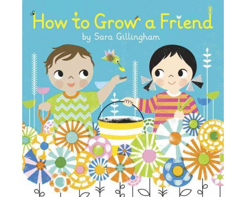 How to Grow a Friend (Hardcover) (Sara Gillingham) - image 1 of 1
