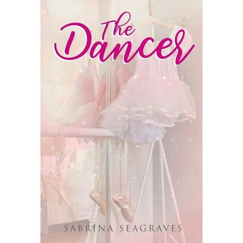 The Dancer - by  Sabrina Seagraves (Paperback) - image 1 of 1